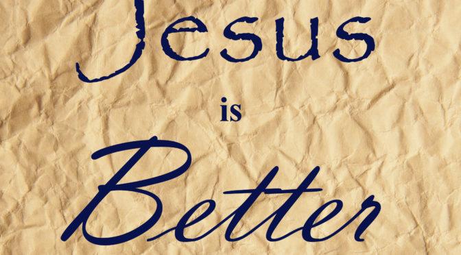 Jesus' Salvation is Better than Old Testament Salvation
